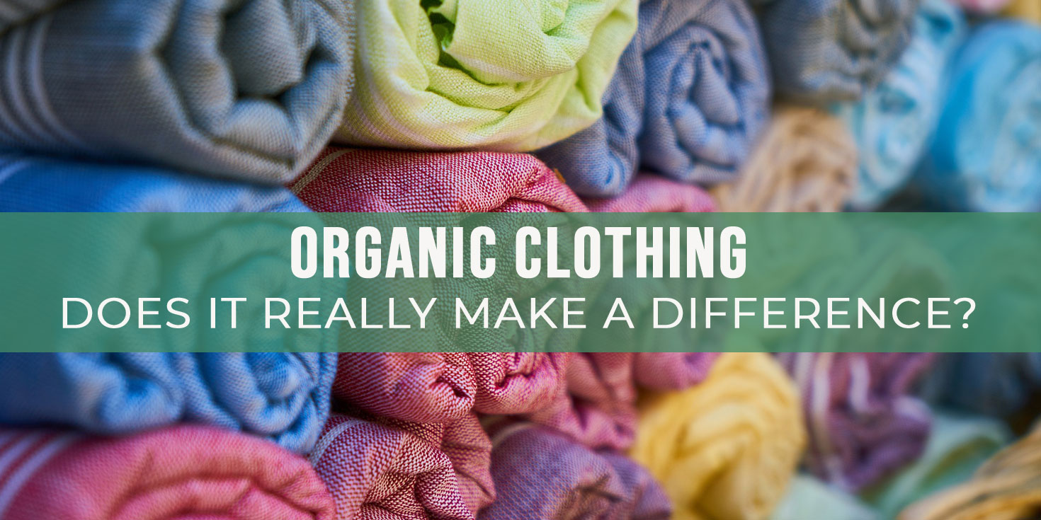 Organic Clothing - Does it make difference?